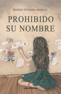 Prohibido Su Nombre - Beatriz Estrada Abascal