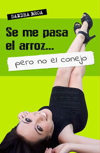 Se Me Pasa El Arroz. .. Pero No El Conejo - Sandra Broa