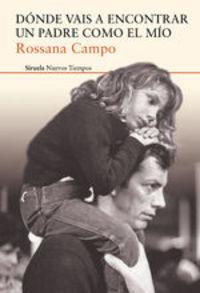 Dónde Vais A Encontrar Un Padre Como El Mío - Rossana Campo