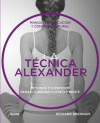 TECNICA ALEXANDER, LA - MANUAL DE EDUCACION Y CONTROL POSTURAL