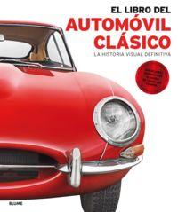 LIBRO DEL AUTOMOVIL CLASICO, EL - LA HISTORIA VISUAL DEFINITIVA