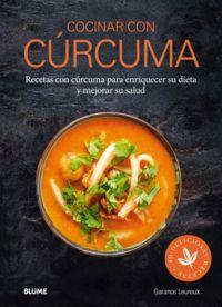 Cocinar Con Curcuma - Recetas Con Curcuma Para Enriquecer Su Dieta Y Mejorar Su Salud - Garance Leureux