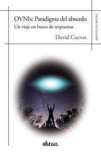 OVNIS - PARADIGMA DEL ABSURDO - UN VIAJE EN BUSCA DE RESPUESTAS