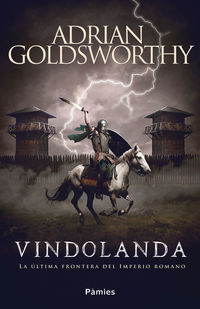Vindolanda - La Ultima Frontera Del Imperio Romano - Adrian Goldsworthy