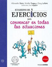 Cuaderno De Ejercicios Para Convencer En Todas Las Situaciones - Davy Lefevre / Nicolas Dugay / [ET AL. ]