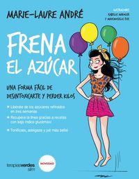 Frena El Azucar - Una Forma Facil De Desintoxicarte Y Perder Kilos - Marie-Laure Andre