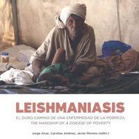 LEISHMANIASIS - EL DURO CAMINO DE UNA ENFERMEDAD DE LA POBREZA