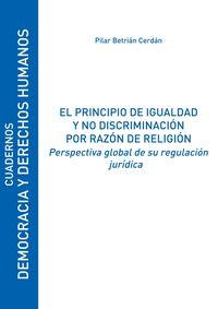 Principio De Igualdad Y No Discriminacion Por Razon De Religion, El - Perspectiva Global De Su Regulacion Juridica - Pilar Betrian Cerdan