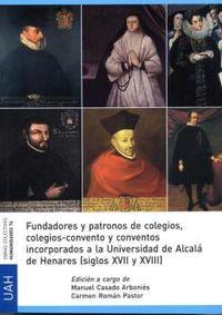 FUNDADORES Y PATRONOS DE COLEGIOS, COLEGIOS-CONVENTOS Y CONVENTOS INCORPORADOS A LA UNIVERSIDAD DE ALCALA DE HENARES (SIGLOS XVII Y XVIII)