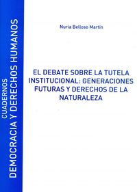 Debate Sobre La Tutela Institucional, El: Generaciones Futuras Y Derechos De La Naturaleza - Cuadernos Democracia Nº14 - Nuria Belloso Martin
