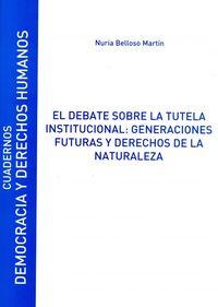 DEBATE SOBRE LA TUTELA INSTITUCIONAL, EL: GENERACIONES FUTURAS Y DERECHOS DE LA NATURALEZA - CUADERNOS DEMOCRACIA Nº14