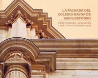 FACHADA DEL COLEGIO MAYOR DE SAN ILDEFONSO, LA - CONSTRUCCION, EVOLUCION Y RESTAURACIONES (1553-2018)