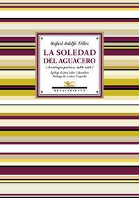 Soledad Del Aguacero, La - Antologia 1988-2016 - Rafael Adolfo Tellez