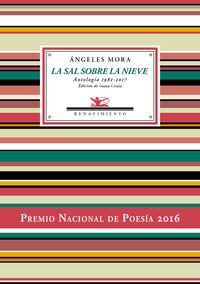 Sal Sobre La Nieve, La - Antologia Poetica 1982-2017 - Angeles Mora