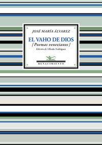Vaho De Dios, El - Antologia De Poemas Venezianos - Jose Maria Alvarez