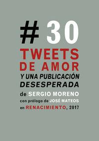Treinta Tweets De Amor Y Una Publicacion Desesperada - Sergio Moreno