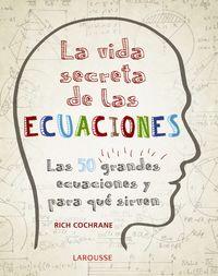 Vida Secreta De Las Ecuaciones, La - Las 50 Grandes Ecuaciones Y Para Que Sirven - Rich Cochrane