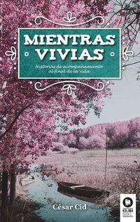 MIENTRAS VIVIAS - HISTORIAS DE ACOMPAÑAMIENTOS AL FINAL DE LA VIDA