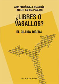 ¿libres O Vasallos? - El Dilema Digital - Aina  Fernandez I Aragones  /  Albert  Garcia Pujadas