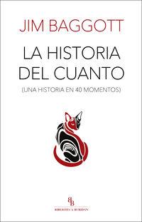 HISTORIA DEL CUANTO, LA - UNA HISTORIA EN 40 MOMENTOS