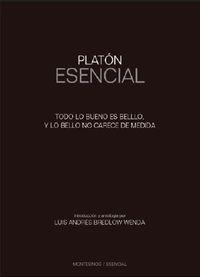 PLATON ESENCIAL - TODO LO BUENO ES BELLO Y LO BELLO NO CARECE DE MEDIDA