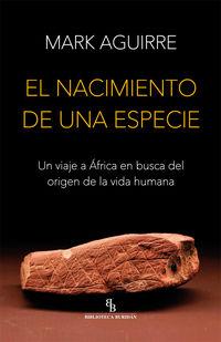 NACIMIENTO DE UNA ESPECIE, EL - UN VIAJE A AFRICA EN BUSCA DEL ORIGEN DE LA VIDA HUMANA