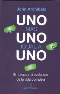 UNO MAS UNO IGUAL A UNO - SIMBIOSIS Y LA EVOLUCION DE LA VIDA COMPLEJA