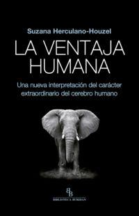 VENTAJA HUMANA, LA - UNA NUEVA INTERPRETACION DEL CARACTER EXTRAORDINARIO DEL CEREBRO HUMANO