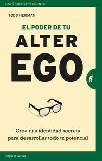 Poder De Tu Alter Ego, El - Crea Una Identidad Secreta Para Desarrollar Todo Tu Potencial - Todd Herman