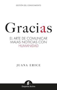 Gracias - El Arte De Comunicar Malas Noticias Con Humanidad - Juana Erice