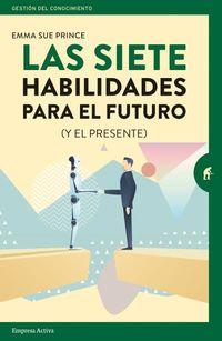 SIETE HABILIDADES PARA EL FUTURO, LAS - (Y EL PRESENTE)