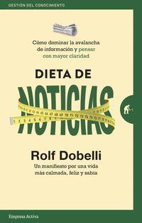 DIETA DE NOTICIAS - COMO DOMINAR LA AVALANCHA DE INFORMACION Y PENSAR CON MAYOR CLARIDAD
