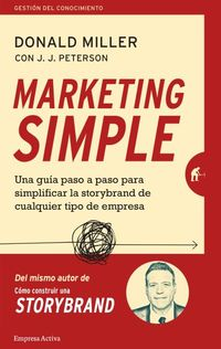 MARKETING SIMPLE - UNA GUIA PASO A PASO PARA SIMPLIFICAR LA STORYBRAND DE CUALQUIER TIPO DE EMPRESA