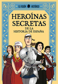 Heroinas Secretas De La Historia De España - El Fisgon Historico
