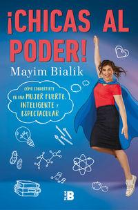 ¡chicas Al Poder! - Como Convertirte En Una Mujer Fuerte, Inteligente Y Espectacular - Mayim Bialik