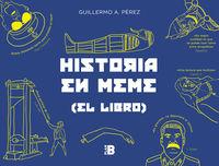 Historia En Meme (el Libro) - Guillermo Perez Romero