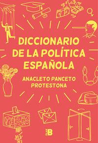 Diccionario De La Politica Española - Anacleto Panceto / Protestona