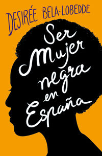 Ser Mujer Negra En España - Desiree Bela-Lobedde