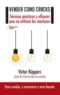 Vender Como Cracks - Tecnicas Practicas Y Eficaces Que No Utilizan Los Merluzos - Victor Kuppers