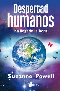 DESPERTAD HUMANOS - HA LLEGADO LA HORA