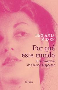 Por Que Este Mundo - Una Biografia De Clarice Lispector - Benjamin Moser