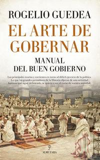 Arte De Gobernar, El - Manual Del Buen Gobierno - Rogelio Guedea Noriega