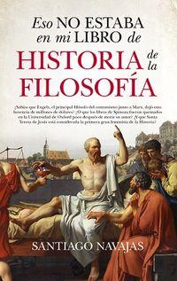 Eso No Estaba En Mi Libro De Historia De La Filosofia - Santiago Navajas