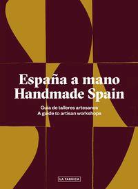 España A Mano = Handmade Spain - Guia De Talleres Artesanos - Aa. Vv.