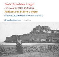 PENISCOLA EN BLANC I NEGRE = PENISCOLA IN BLACK AND WHITE = PEÑISCOLA EN BLANCO Y NEGRO