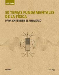 50 TEMAS FUNDAMENTALES DE LA FISICA - PARA ENTENDER EL UNIVERSO