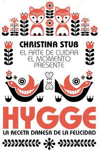 Hygge - El Arte De Cuidar El Momento Presente - Christina Stub
