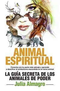 DESCUBRE TU ANIMAL ESPIRITUAL - LA GUIA SECRETA DE LOS ANIMALES DE PODER