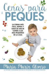 Cenas Para Peques - Forma Mas Facil, Rapida Y Sana De Dar De Comer A Los Pequeños De La Cocina - Maria Marin Alonso