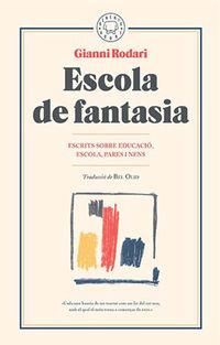 ESCOLA DE FANTASIA - REFLEXIONS SOBRE EDUCACIO PER A MESTRES, PARES I NENS